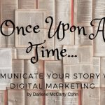 Once Upon A Time: Communicate Your Story With Digital Marketing